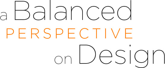 A Balanced Perspective on Design